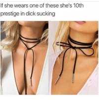 A dick mechanic ... trust me my Nigga 💪🏾👌🏾: If she wears one of these she's 10th  prestige in dick sucking A dick mechanic ... trust me my Nigga 💪🏾👌🏾