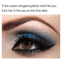Don't Argue With Me, This Is Science. 👌🏾💯: If she wears winged eyeliner she'll let you  fuck her in the ass on the first date  @mr left hand Don't Argue With Me, This Is Science. 👌🏾💯