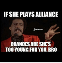 Memes, 🤖, and You: IF SHEPLAYSALLIANCE  Jpluslmemes  CHANCESARE SHE'S  TOO YOUNG FOR YOU BRO Lemme see some ID Jplusl