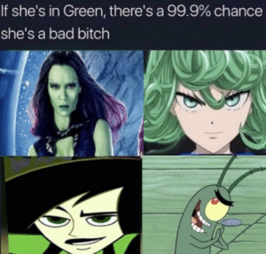 Where's that secret formula?: If she's in Green, there's a 99.9% chance  she's a bad bitch Where's that secret formula?
