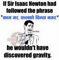 Discover, Gravity, and True Story: If Sir Isaac Newton had  followed the phrase  True Story  he wouldn't have  discovered gravity. True 😂😂