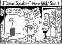 """smart: If Smart Speakers"""" Were TRULY Smart  ALEXA, PLAY MY  MUSIC. LOUD!  Qo  EP  OUT  NO.  01 