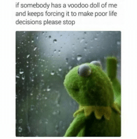 Please, just stop 😂 (@menshumor): if somebody has a voodoo doll of me  and keeps forcing it to make poor life  decisions please stop Please, just stop 😂 (@menshumor)