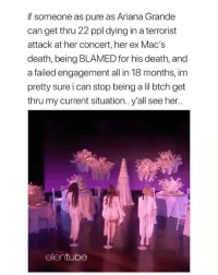 Ariana Grande, Memes, and Wow: if someone as pure as Ariana Grande  can get thru 22 ppl dying in a terrorist  attack at her concert, her ex Mac's  death, being BLAMED for his death, and  a failed engagement all in 18 months, im  pretty sure i can stop being a lil btch get  thru my current situation..y'all see her..  ellentube Wow such a strong black woman