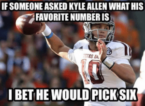 If Someone Asked Kyle Allen What His Favorite Number Is Se Ibet He Wouldpicksix Best Texas A M Football Memes From The 2015 Season Football Meme On Me Me