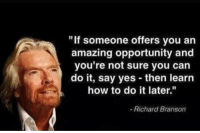 "How To, Opportunity, and Resume: ""If someone offers you an  amazing opportunity and  you're not sure you can  do it, say yes then learn  how to do it later.""  Richard Branson Every CS student resume ever"