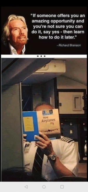 """Inspired af by ironpurush_11 MORE MEMES: """"If someone offers you an  amazing opportunity and  you're not sure you can  do it, say yes then learn  how to do it later.""""  Richard Branson  How  Airplanes  Fly Inspired af by ironpurush_11 MORE MEMES"""