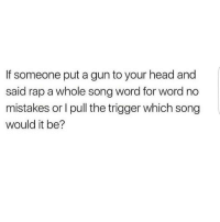 If someone put a gun to your head and  said rap a whole song word for word no  mistakes or l pull the trigger which song  would it be? Ha ha ha can't wait to see the responses... I'd definitely say my best performances are 🎤 Snoop-Dre - gin & juice, ATCQ - electric relaxation, Pharcyde-passing me by, Lost Boyz- Renee, of course Biz Markie- just a friend, Slick Rick - children's story and treat her like a prostitute 😂