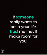 🙌: If someone  really wants to  be in your life..  Trust me they'Il  make room for  you!  RO  RELATIONSHIP  QUOTES 🙌