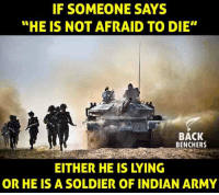 "Memes, Army, and Indian: IF SOMEONE SAYS  ""HE IS NOT AFRAID TO DIE""  BACK  BENCHERS  EITHER HE IS LYING  OR HE IS A SOLDIER OF INDIAN ARMY"
