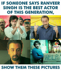 Best, Help, and Pictures: IF SOMEONE SAYS RANVEER  SINGH IS THE BEST ACTOR  OF THIS GENERATION  IILAUGHING  HELP  SHOW THEM THESE PICTURES #RanveerSingh #RanbirKapoor #Sanju #SanjayDutt