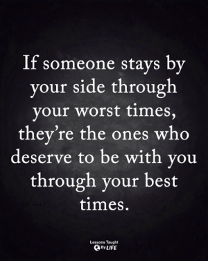 Life, Memes, and Best: If someone stavs bv  your side through  your worst times,  they're the ones who  deserve to be with you  through your best  times.  Lessons Taught  By LIFE <3