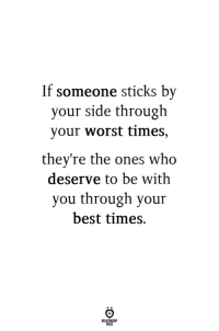 Best, Sticks, and Who: If someone sticks by  your side through  your worst times,  they're the ones who  deserve to be with  you through your  best times.