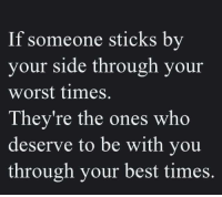 Tag Someone <3: If someone sticks by  your side through your  worst times.  They're the ones who  deserve to be with you  through your best times. Tag Someone <3