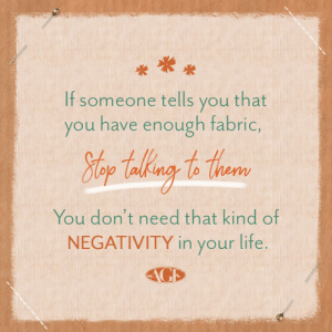 "It's not hoarding...it's called ""collecting""!: If someone tells you that  you have enough fabric,  Hlop Takng to thear  You don't need that kind of  NEGATIVITY in your lite.  AGE It's not hoarding...it's called ""collecting""!"