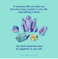 Life, Via, and Them: If someone tells you that you  have too many crystals in your life,  stop talking to them  You don't need that kind  of negativity in your life.  It's the right thing to do -- trust us. (via @mindbodygreen)
