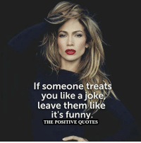 Perfect! 👍👍: If someone treats  you like a joke,  leave them like  it's funny.  THE POSITIVE QUOTES Perfect! 👍👍