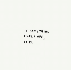 If Something: IF SOMETHING  FEELS OFF  IT IS