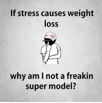 Be Like, Meme, and Memes: If stress causes weight  loss  why am I not a freakin  super model? Twitter: BLB247 Snapchat : BELIKEBRO.COM belikebro sarcasm meme Follow @be.like.bro