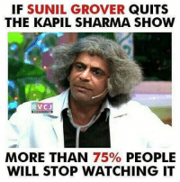 Memes, 🤖, and Kapil Sharma: IF  SUNIL GROVER  QUITS  THE KAPIL SHARMA SHOW  V CJ  MORE THAN  75%  PEOPLE  WILL STOP WATCHING IT Agree? rvcjinsta
