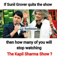 Memes, 🤖, and Kapil Sharma: If Sunil Grover quits the show  fb /Bunkistan  then how many of you will  stop watching  The Kapil Sharma Show?