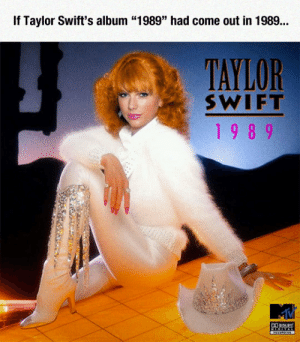 "Taylor Swift, Tumblr, and Blog: If Taylor Swift's album ""1989"" had come out in 1989...  TAYLOR  SWIFT  19 8 9 srsfunny:Vintage Taylor Swift"