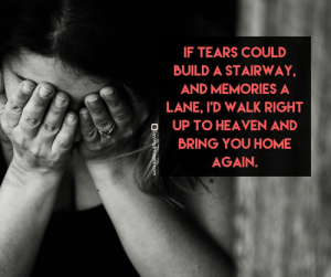 40 Sympathy Quotes & Messages #sayingimages #sympathyquotes: IF TEARS COULD  BUILD A STAIRWAY  AND MEMORIES A  LANE, I'D WALK RIGHT  OUP TO HEAVEN AND  BRING YOU HOME  AGAIN. 40 Sympathy Quotes & Messages #sayingimages #sympathyquotes