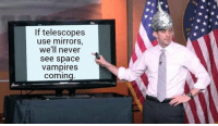telescopes: If telescopes  use mirrors,  we'll never  see space  vampires  coming