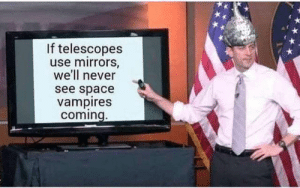 telescopes: If telescopes  use mirrors,  we'll never  see space  vampires  coming.