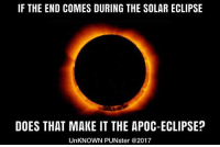 If it happens it will be quite a revelation. #UnKNOWN_PUNster: IF THE END COMES DURING THE SOLAR ECLIPSE  DOES THAT MAKE IT THE APOC-ECLIPSE?  UnKNOWN PUNster @2017 If it happens it will be quite a revelation. #UnKNOWN_PUNster