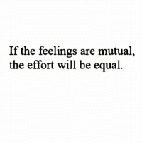 Blessed, Memes, and Good Morning: If the feelings are mutual,  the effort will be equal Good Morning FoodForThought Have A Blessed Day Everyone!