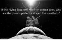 Memes, Monster, and Goat: If the Flying Spaghetti Monster doesn't exist, why  are the planets perfectly shaped like meatballs?  Atheist Republic com Take that, atheists.   - The Goat