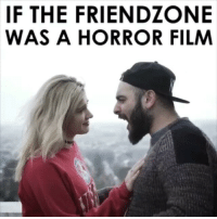 9gag, Friendzone, and Memes: IF THE FRIENDZONE  WAS A HORROR FILM No escape bro. Follow @9gag - - 📹@goubtube @jahannahjames @isaac_middnight - 9gag friendzone horrormovie thriller intense