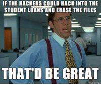 School, Imgur, and Loans: IF THE HACKERS COULD HACK INTO THE  STUDENT LOANS AND ERASE THE FILES  THAT'D BE GREAT  on imgur School Loans