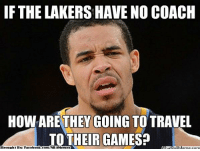 Facebook, Los Angeles Lakers, and Meme: IF THE LAKERS HAVE NO COACH  HOW ARE THEY GOING TO TRAVEL  TO THEIR GAMES  Brought By Facebook.com/NBAMemes #JavaleLogic