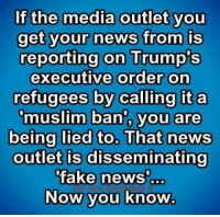 Fake, Memes, and Muslim: If the media outlet you  get your news from is  reporting on Trump's  executive order on  refugees by calling it a  muslim ban', you are  being lied to. That news  outlet is disseminating  fake news  Now you know #TRUTH