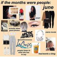 """Instagram, Blog, and Fish: if the months were people:  june  smart  actually takes  good photos  ARCTIC  MONKEYS  starts trends  (le  @woahtherememes  people listen to  what she has  to say  has/wants a blog 5,129 Likes, 75 Comments - Fish (@slightlyanxiousfish) on Instagram: """"June is a cutie. This was made by @woahtherememes go to her page to see the complete set!"""""""