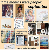 "Instagram, Girl, and Page: if the months were people:  september  REPORT CARD  attracted to stationary  @woahtherememes  Fri -JTAut! Akhialfl always studying  2017  always bullet journaling 2,798 Likes, 68 Comments - 🔹🔷Fish🔷🔹 (@slightlyanxiousfish) on Instagram: ""September is the girl I wish I was. This was made by @woahtherememes go to her page to see the…"""