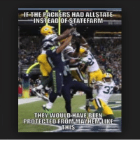 Packers: IF THE PACKERS HAD ALLSTATE  INSTEAD OF STATEFARM  THEY WOULD HAVE BEEN  PROTECTED FROM MAY HEMLIKE  THIS