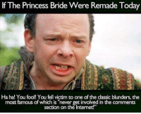 """FUCKIT FRIDAY FUN FACT: If The Princess Bride Were Remade Today  Ha ha! You fool! You fell victim to one of the classic blunders, the  most famous of which is """"never get involved in the comments  section on the Internet!"""" FUCKIT FRIDAY FUN FACT"""