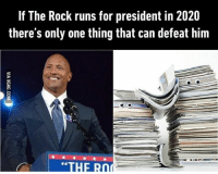"9gag, Memes, and The Rock: If The Rock runs for president in 2020  there's only one thing that can defeat him  ""THE RO Make America Rock Again! Follow @9gag @9gagmobile 9gag therock dwaynejohnson rockpaperscissors badpun president"