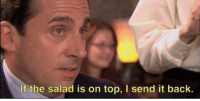 If the salad is on top, I send it back.