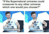"""the vampire diaries: """"If the Supernatural universe could  crossover to any other universe  which one would you choose?""""  Maybe Wedgo pay a visit to  And just wipe them  The Vampire Diaries"""