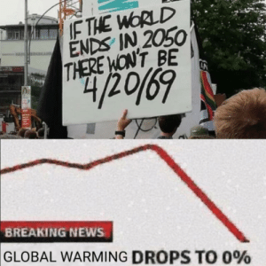 Dank, Global Warming, and Memes: IF THE WORLD  ENDS IN 2050  THERE WONT BE  42069  BREAKING NEWS  GLOBAL WARMING DROPS TO 0% We gotta get our shit together by bish-lasagna MORE MEMES