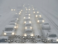 World, How, and The World: if the world was blind  how many people would you impress