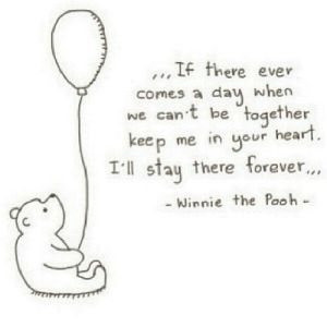 https://iglovequotes.net/: .., IF there ever  comes a dau when  we can't be together  keep me in our heart  Ill stau there forever...  Winnie the Pooh- https://iglovequotes.net/