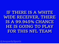"""""""Who are: the New England Patriots?"""" JeopardySports PITvsNE: IF THERE IS A WHITE  WIDE RECEIVER, THERE  IS A 99.945% CHANCE  HE IS GOING TO PLAY  FOR THIS NFL TEAM  @Jeopardy Sports """"Who are: the New England Patriots?"""" JeopardySports PITvsNE"""
