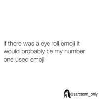 ⠀: if there was a eye roll emoji it  would probably be my number  one used emoji  @sarcasm only ⠀