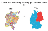 Germany, Gender, and For: If there was a Germany for every gender would it look  like  This  This 🤔🤔🤔