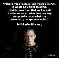 """Memes, 🤖, and Bader: """"If there was one decision I would overrule,  it would be Citizens United.  I think the notion that we have all  the democracy that money can buy  strays so far from what our  democracy is supposed to be.""""  Ruth Bader Ginsburg  RESISTANCE Happy Birthday, RBG!"""